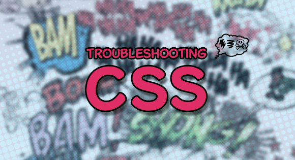 Troubleshooting CSS