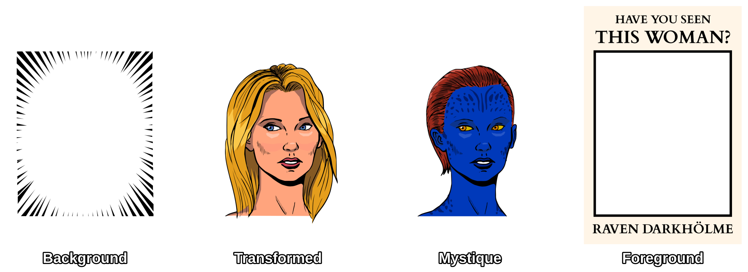 """All the different parts of the final composition. From left to right, first is the background with a textured effect. Second, a drawing of a disguised mystique as a blonde woman. Third, mystique in her natural blue form. Fourth is the foreground, a poster with the words """"Have you seen this woman?"""" at the top, a blank space in the middle and """"Raven Darkhölme"""" at the bottom."""